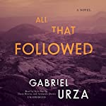 All That Followed: A Novel | Gabriel Urza