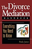 The Divorce Mediation Handbook, Paula James, 078790872X
