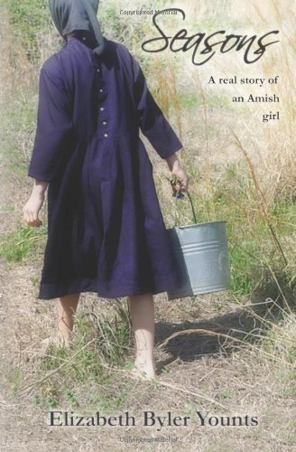 Seasons: A Real Story of an Amish Girl by Elizabeth Byler Younts (2011-07-26)