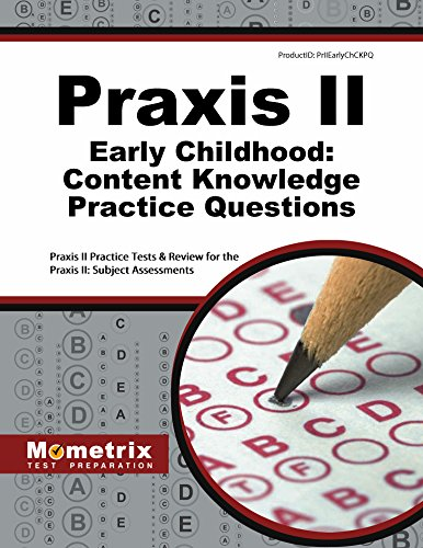 Praxis II Early Childhood: Content Knowledge Practice Questions: Praxis II Practice Tests & Review for the Praxis II: Subject Assessments