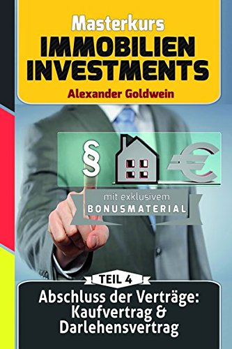 Abschluss der Verträge: Kaufvertrag & Darlehensvertrag: Machen Sie das Beste aus Ihrem Geld! (Masterkurs Immobilieninvestments)