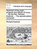 Sketches of the Origin, Progress and Effects of Music, by the Rev Richard Eastcott, the Second Edition Corrected, Richard Eastcott, 1170129013