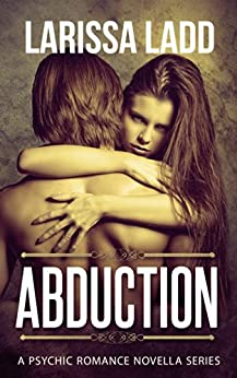 Abduction (A Psychic Romance Series Book 1) by [Ladd, Larissa]