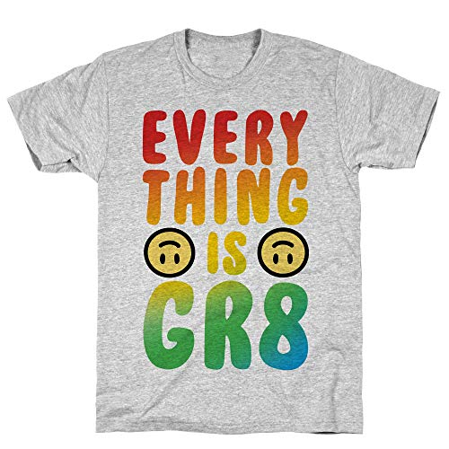 LookHUMAN Everything is GR8 Large Athletic Gray Men's Cotton Tee -