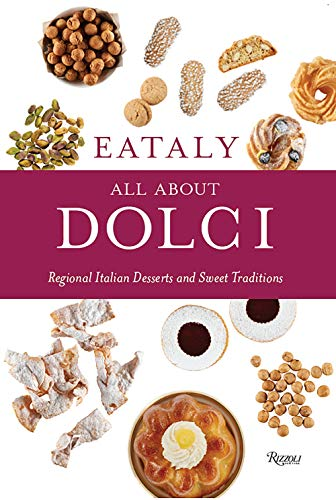 Eataly: All About Dolci: Regional Italian Desserts and Sweet Traditions by Eataly