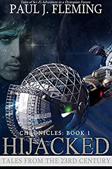 Hijacked (Tales From the 23rd Century: Chronicles Book 1) by [Fleming, Paul J.]