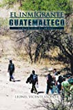 El Inmigrante Guatemalteco, Leonel Vicente Vicente, 1463308752