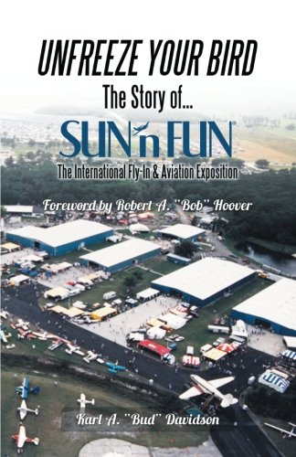 Unfreeze Your Bird: The Story of . . . SUN'n FUN the International Fly-In and Aviation Exposition
