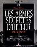 """Les armes secrètes d'Hitler  1933-1945 - Armes et stratégies du programme de guerre """"top secret"""" de l'Allemagne."""