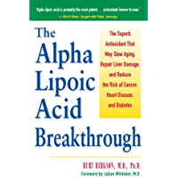 The Alpha Lipoic Acid Breakthrough: The Superb Antioxidant That May Slow Aging, Repair Liver Damage, and Reduce the Risk of Cancer, Heart Disease, and Diabetes (English Edition)
