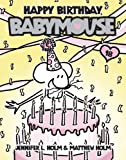 Happy Birthday, Babymouse!, Jennifer L. Holm, Matt Holm, 0375970975