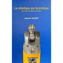 La robotique par la pratique: Exercices et problèmes corrigés (French Edition)