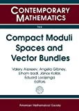 Compact Moduli Spaces and Vector Bundles, , 0821868993