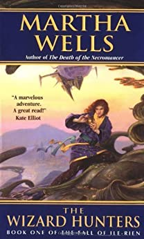 The Wizard Hunters: The Fall of Ile-Rien (The Fall of Ile-Rien Trilogy) by [Wells, Martha]