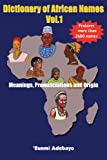 Dictionary of African Names Vol.1: Meanings, Pronunciations and Origin