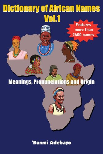 Read Online Dictionary of African Names Vol.1: Meanings, Pronunciations and Origin pdf