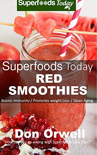 Superfoods Today Red Smoothies: Energizing, Detoxifying & Nutrient-dense Smoothies Blender Recipes: Detox Cleanse Diet, Smoothies for Weight Loss Diabetes, Detox Green Cleanse for Weight Loss Energy by Don Orwell