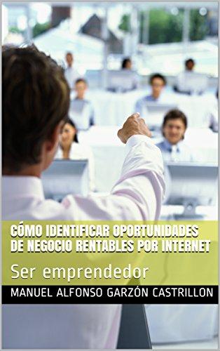 Cómo Identificar Oportunidades de Negocio Rentables por Internet: Ser emprendedor (Spanish Edition)