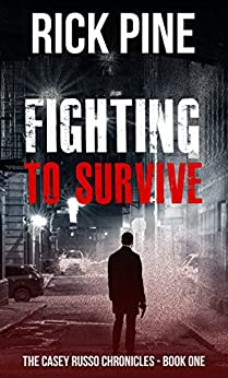 Fighting to Survive (The Casey Russo Chronicles Book 1) by [Pine, Rick]