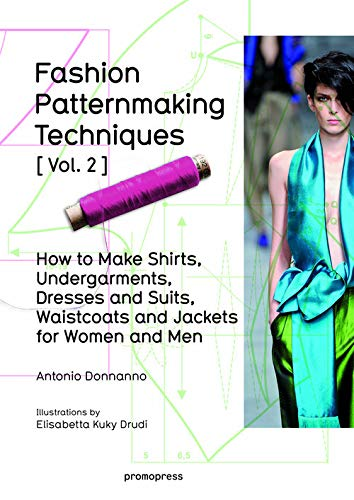 Fashion Patternmaking Techniques Vol. 2  Women Men. How To Make Shirts Undergarments Dresses And Suits Waistcoats Men's Jackets  Promopress