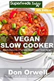 Vegan Slow Cooker: Over 45 Vegan Quick and Easy Gluten Free Low Cholesterol Whole Foods Recipes full of Antioxidants and Phytochemicals by Don Orwell