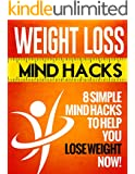Weight Loss Mind Hacks: 8 Simple Mind Hacks to Help You Lose Weight