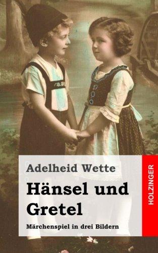 Hänsel und Gretel: Märchenspiel in drei Bildern