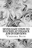 Seven Easy Steps to Succeed at Finance Job Interviews: A Pocket Guide to Grad Level Job Interviews in Financial Services, Funds and Investment Banks