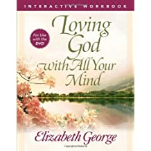 Loving God with All Your Mind Interactive Workbook by Elizabeth George (2010-06-01)