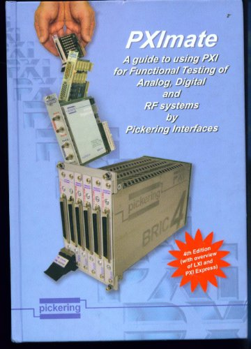 Pximate a Guide to Using Pxi for Functional Testing of Analog Digital and Rf Systems By Pickering Interfaces