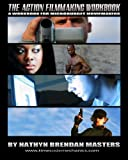 The Action Filmmaking Workbook, Nathyn Brendan Masters, 1438241895