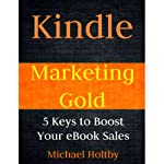 Kindle Marketing Gold: 5 Keys to Boost Your eBook Sales   Michael Holtby