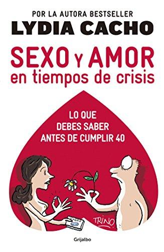 Sexo y amor en tiempos de crisis: Lo que debes saber antes de cumplir 40 (Spanish Edition)