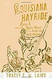 Louisiana Hayride, Tracey E. W. Laird, 0195167511