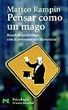 Pensar como un mago / Think Like a Wizard: Resolver problemas con el pensamiento ilusionista / Solving Problems with the Illusionist Thinking (Spanish Edition)
