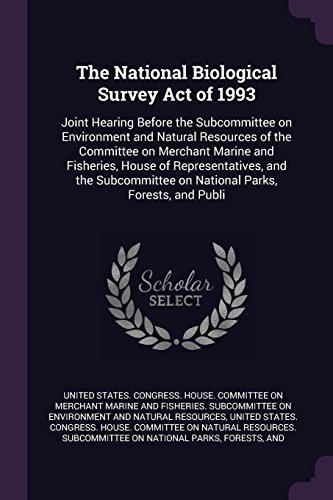 The National Biological Survey Act of 1993: Joint Hearing Before the Subcommittee on Environment and Natural Resources of the Committee on Merchant ... on National Parks, Forests, and Publi