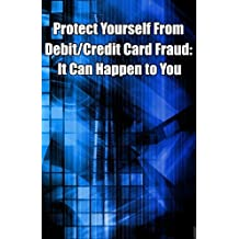 Protect Yourself from Debit/Credit Card Fraud: It Can Happen to You
