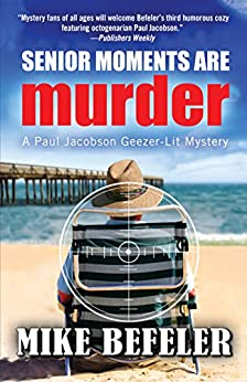 Senior Moments Are Murder (Paul Jacobson Geezer-lit Mystery series Book 3) by [Befeler, Mike]