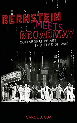 Bernstein Meets Broadway: Collaborative Art in a Time of War (Broadway Legacies)