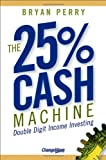 img - for The 25% Cash Machine: Double Digit Income Investing book / textbook / text book