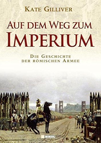 Auf dem Weg zum Imperium: Eine Geschichte der römischen Armee