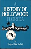 History of Hollywood Florida, Virginia E. Teneick, 091245136X