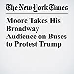 Moore Takes His Broadway Audience on Buses to Protest Trump | Sarah Maslin Nir
