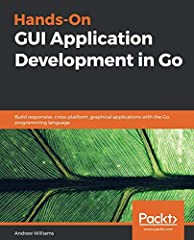 Discover Golang's GUI libraries such as Go-GTK (GIMP Toolkit) and Go-Qt and build beautiful, performant, and responsive graphical applications Key Features Conceptualize and build state-of-art GUI applications with Golang (Go)  Tackle the com...