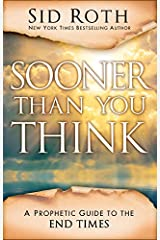 Sooner Than You Think: A Prophetic Guide to the End Times Kindle Edition
