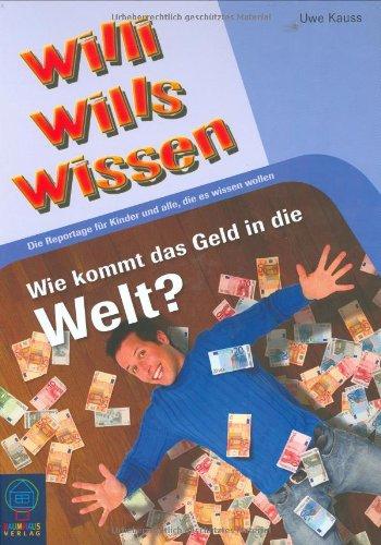 Wie kommt das Geld in die Welt?: Willi wills wissen, Bd. 5