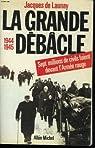 La grande débâcle : 1944-1945 par DE LAUNAY JACQUES.