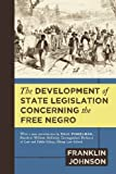 The Development of State Legislation Concerning the Free Negro, Franklin Johnson, 1616192747