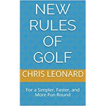 New Rules of Golf: For a Simpler, Faster, and More Fun Round