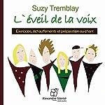 L'éveil de la voix: Exercices, échauffements et préparation au chant | Suzy Tremblay